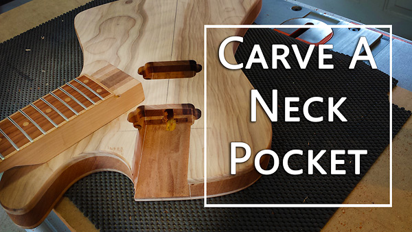 how to carve a neck pocket